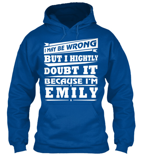 I May Be Wrong But I Highly Doubt It Because I'm Emily Royal T-Shirt Front