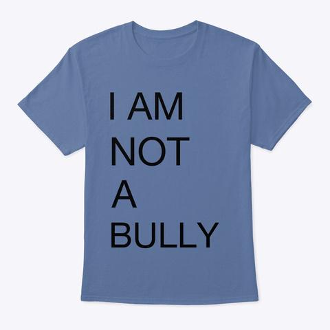 I Am Not A Bully Denim Blue T-Shirt Front