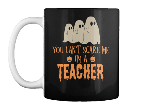You Can't Scare Me I'm A Teacher Black Mug Front