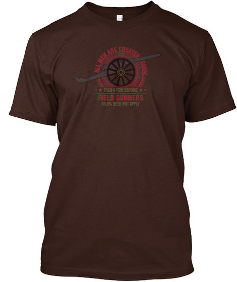 All Men Are Created Equal Then A Few Become Field Gunners Dark Chocolate T-Shirt Front