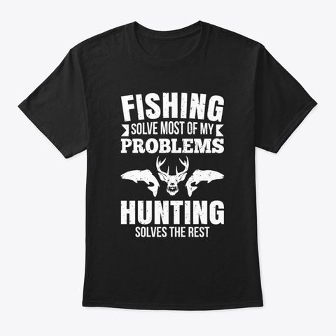 Fishing Solve Most Of My Problems Tee Black T-Shirt Front
