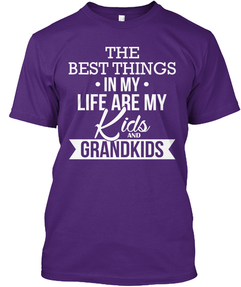 The Best Thing In My Life Are My Kids And Grandkids  Purple T-Shirt Front