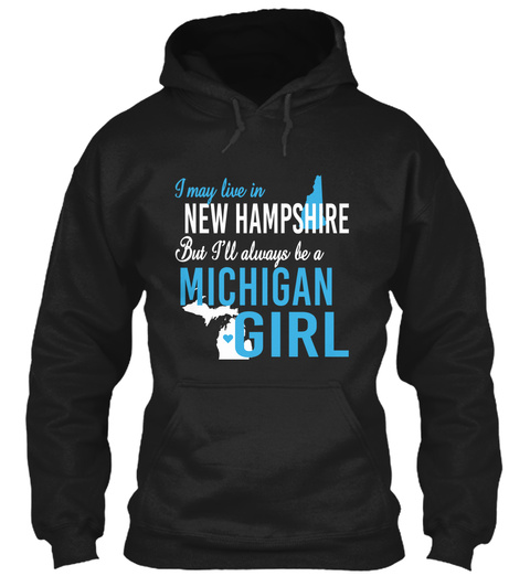 I May Live In New Hampshire But Always Be A Michigan Girl  Black T-Shirt Front