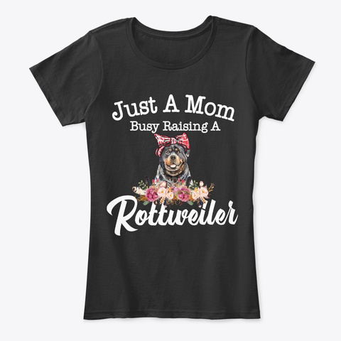 Just A Mom Busy Raising A Rottweiler Black T-Shirt Front
