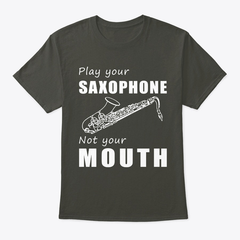 Play Your Saxophone Not Your Mouth Tees Smoke Gray T-Shirt Front