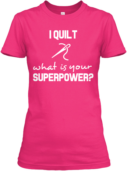 I Quilt What Is Your Superpower? Heliconia T-Shirt Front