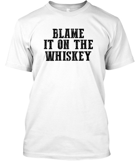 Funny Christmas Shirt  Blame On Whiskey White T-Shirt Front