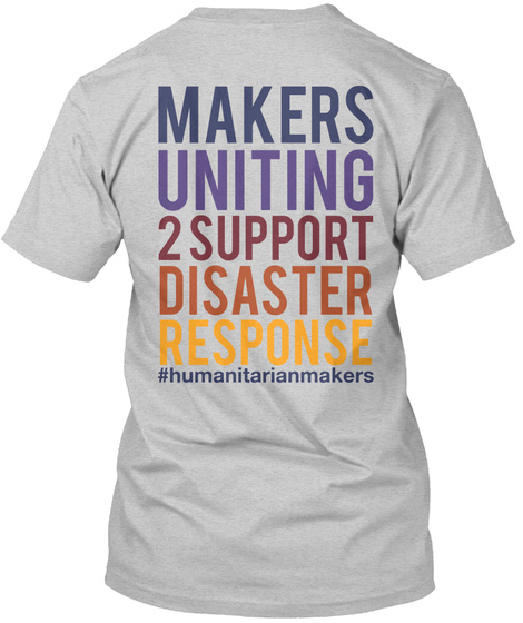 Makers Uniting 2 Support Disaster Response #Humanitarianmakers Light Steel T-Shirt Back