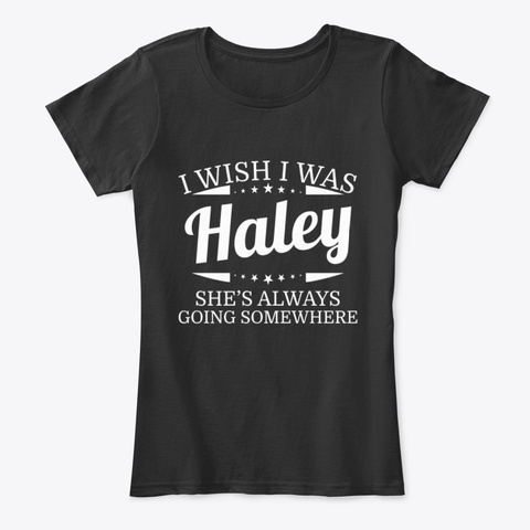 I Wish I Was Haley Personal Name Tee Black T-Shirt Front
