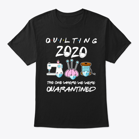 Quilting Quarantined 2020 Black T-Shirt Front