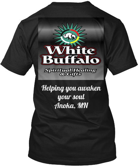 White Buffalo Helping You Awaken Your Soul Anoka,Mn Black T-Shirt Back