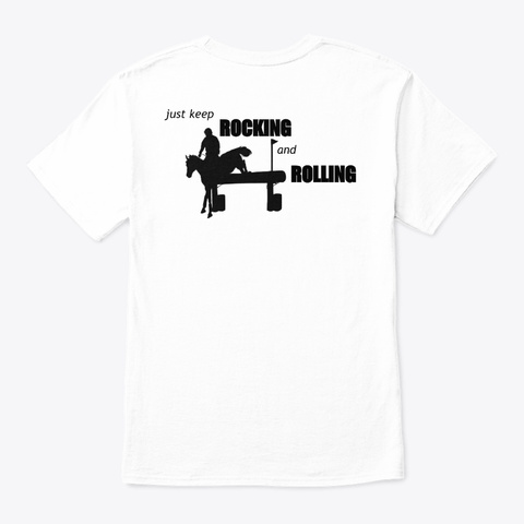 Keep Rocking & Rolling (Eventing Style) White T-Shirt Back