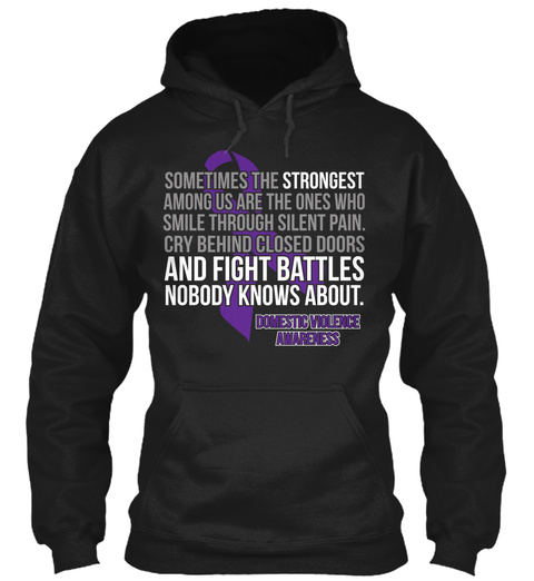 Sometimes The Strongest Among Us Are The Ones Who Smile Through Silent Pain Cry Behind Closed Doors And Fight Battles... Black Sweatshirt Front