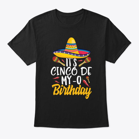 It's Cinco De My O Birthday T Shirt Black T-Shirt Front