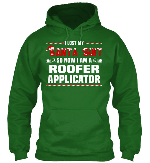 I Lost My Santa Suit So Now I Am A Roofer Applicator Irish Green T-Shirt Front