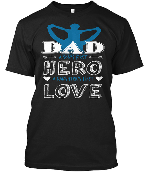 Dad A Son's First Hero A Daughter's First Love Black T-Shirt Front