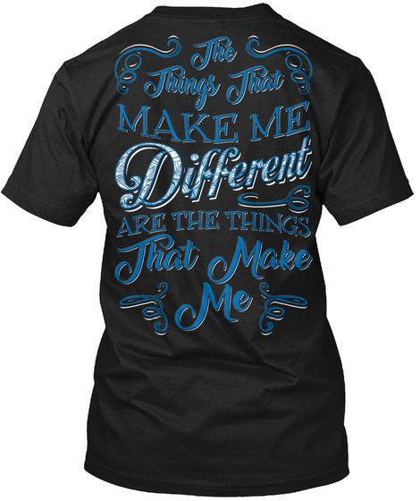 The Things That Make Me Different Are The Things That Make Me Black T-Shirt Back