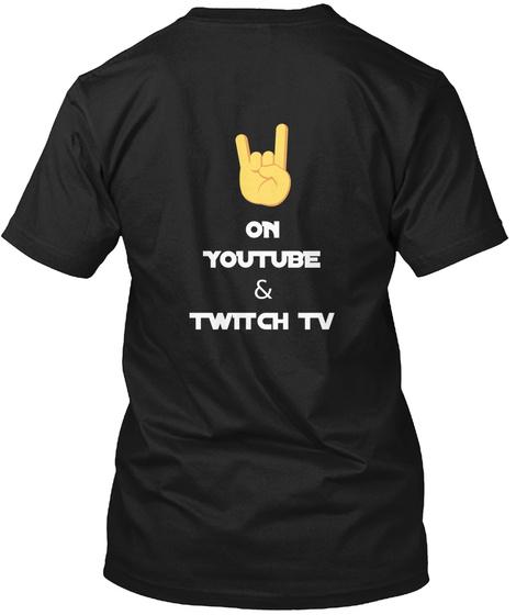 On You Tube & Twitch Tv Black T-Shirt Back