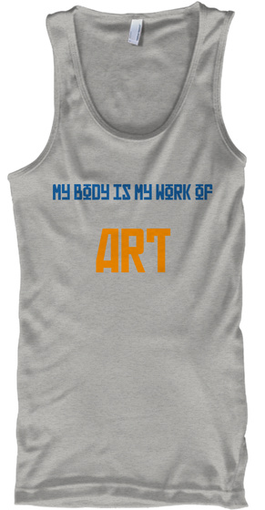 My Body Is My Work Of Art Athletic Heather T-Shirt Front