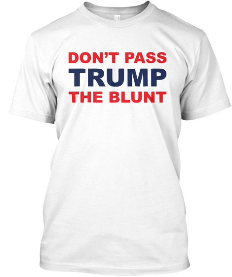 Don't Pass Trump The Blunt White T-Shirt Front