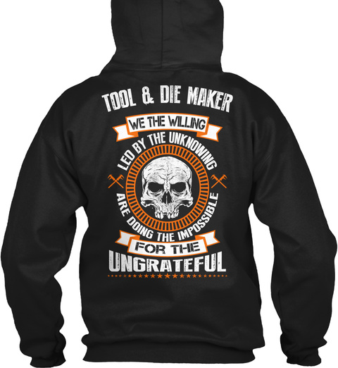 Tool & Die Marker We The Willing Led By The Unknowing Are Doing The Impossible For The Ungrateful Black T-Shirt Back