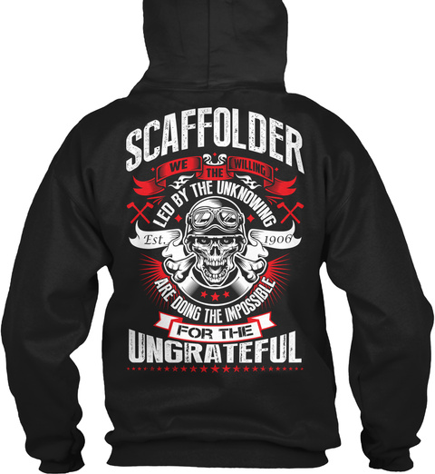 Scaffolder We The Willing Led By The Unknowing Are Doing The Impossible For The Ungrateful Est. 1906 Black T-Shirt Back