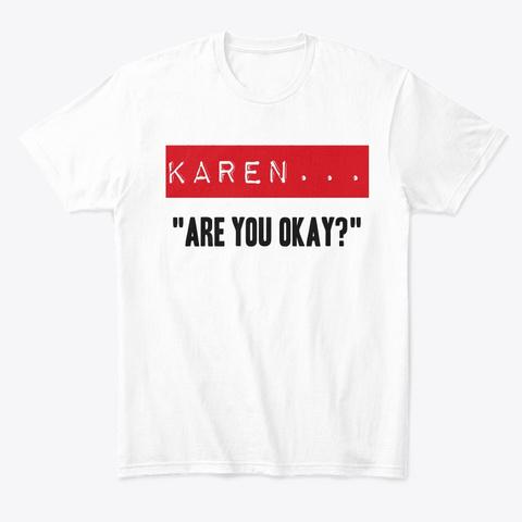 Karen Are You Ok? White T-Shirt Front