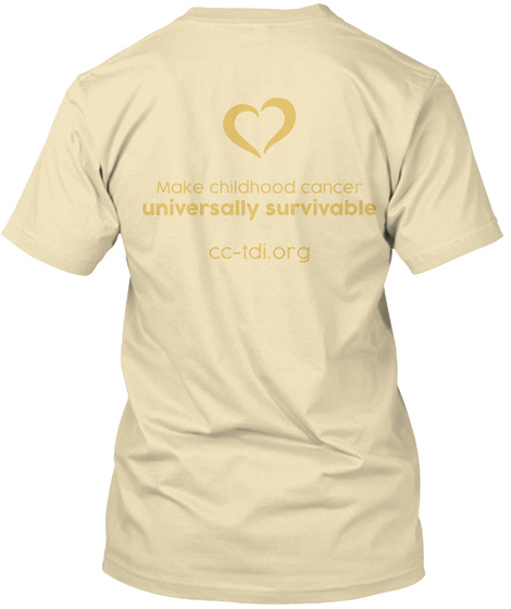 Make Childhood Cancer Universally Survivable Cc Tdi.Org Cream T-Shirt Back