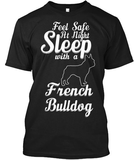 Feel Safe All Night Sleep With A French Bulldog Black Camiseta Front