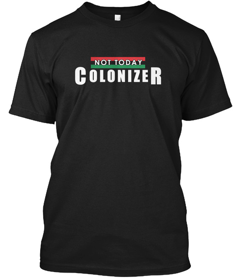 Not Today Colonizer Black T-Shirt Front