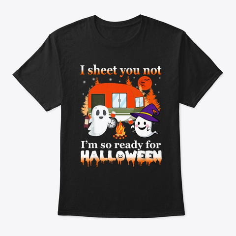 I Sheet You Not Im Ready For Halloween  Black T-Shirt Front