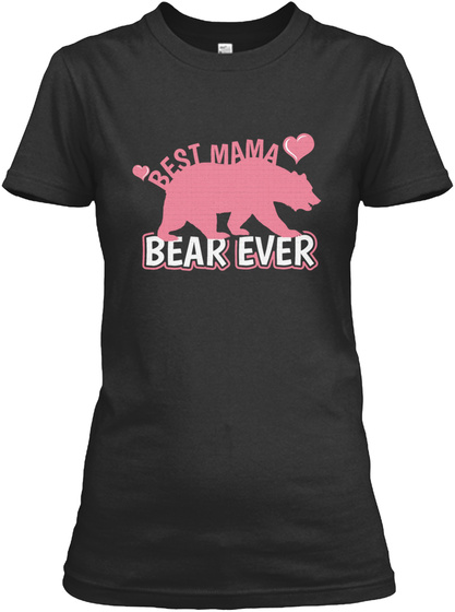 Best Mama Bear Ever Mom Day Gift Idea Black T-Shirt Front