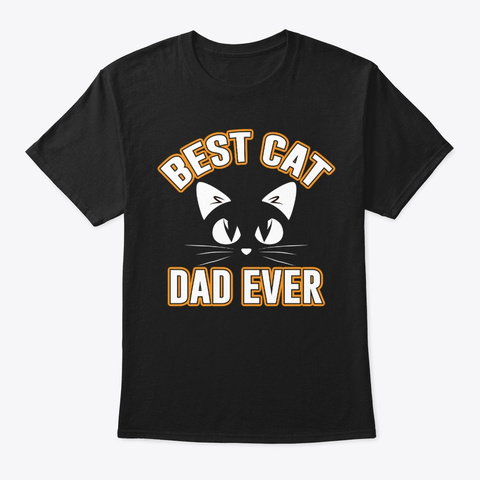 Best Cat Dad Ever Father Day   Cat Lover Black T-Shirt Front