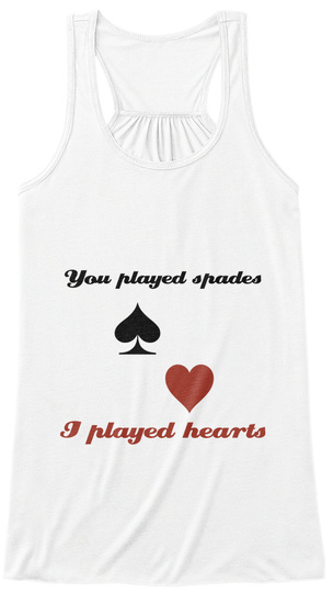 You Played Spades I Played Hearts White T-Shirt Front