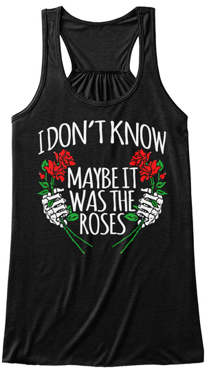 I Don't Know Maybe It Was The  Roses Black Women's Tank Top Front