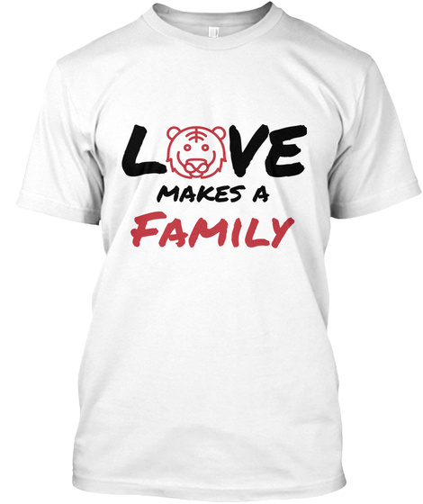 Love Makes A Family White T-Shirt Front