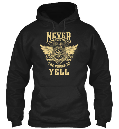 Never Underestimate The Power Of Yell Black T-Shirt Front