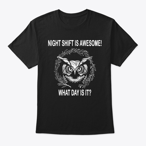Night Shift Is Awesome T Shirt Black T-Shirt Front