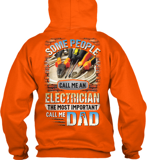 Some People Call Me An Electrician The Most Important Call Me Dad Safety Orange T-Shirt Back