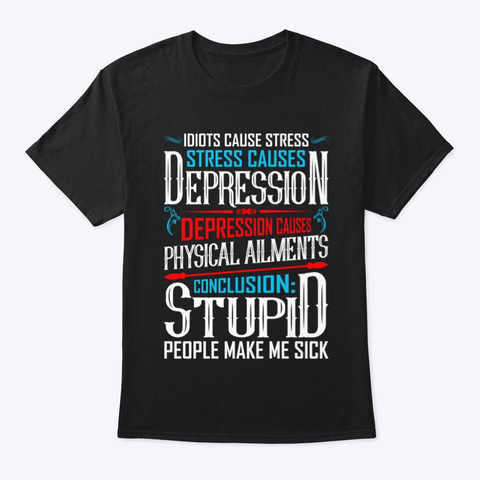 Idiots Cause Stress   Funny Quotes Black T-Shirt Front