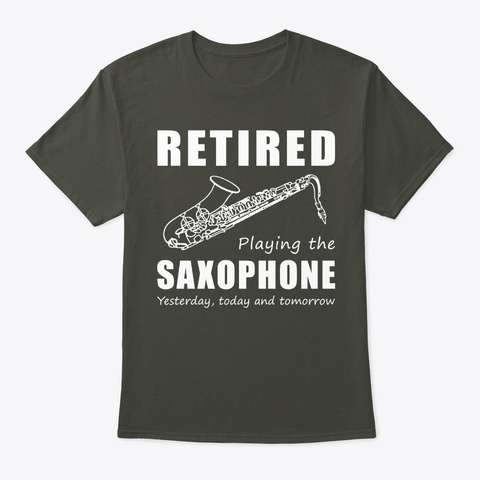 Retired Playing The Saxophone 3 Days Smoke Gray T-Shirt Front