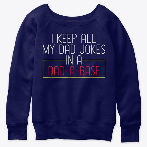 I Keep All My Dad Jokes In A Dad A Base Navy  T-Shirt Front