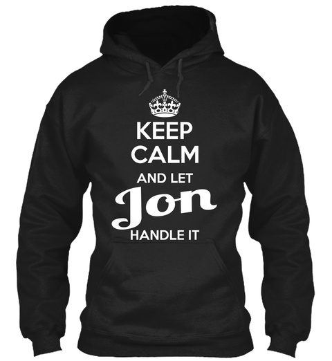 Keep Calm And Let Jon Handle It  Black T-Shirt Front