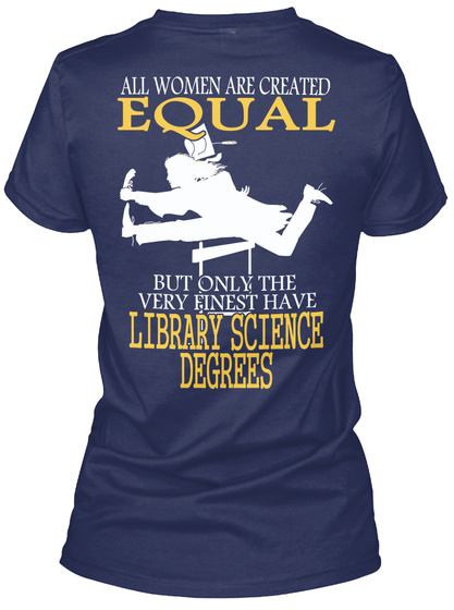 All Women Are Created Equal But Only The Very Finest Have Library Science Degrees Navy T-Shirt Back