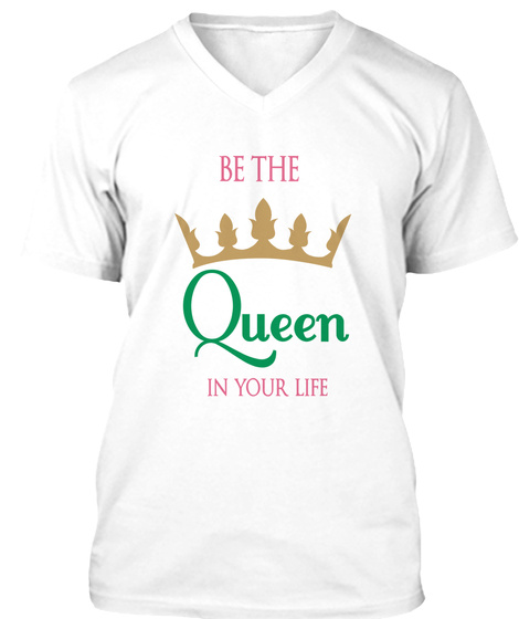 Be The Queen In Your Life White T-Shirt Front