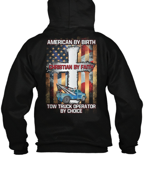 American By Birth Christian By Faith Tow Truck Operator By Choice Black T-Shirt Back