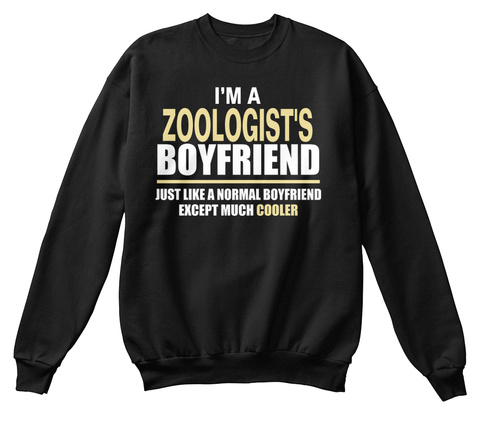 I'm A Zoologist's Boyfriend Just A Normal  Boyfriend Except Much Cooler Black T-Shirt Front