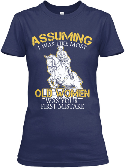 Assuming I Was Like Most Old Women Was Your First Mistake Navy T-Shirt Front