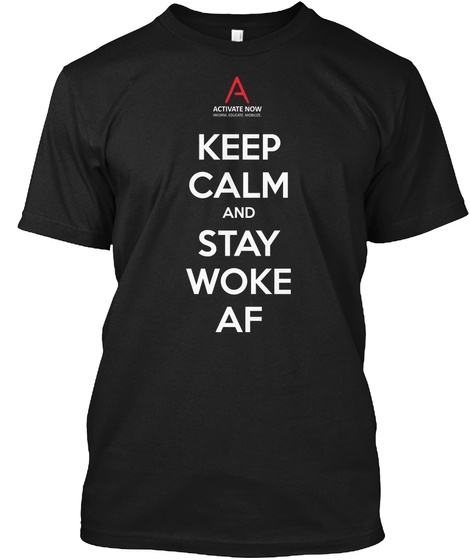 Keep Calm And Stay Woke Up Black T-Shirt Front