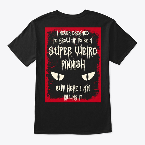 Super Weird Finnish Shirt Black T-Shirt Back